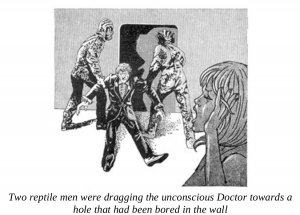 Two reptile men were dragging the unconscious Doctor towards a hole that had been bored in the wall
