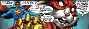 "Superman says ""And there are others? What exactly *is* this place?"" Captain Carrot replies ""We all got dragged here against our will -- kidnapped even. Nobody's figured out why yet. Thunderer was first, and then Spore and Dino-cop turned up from Earth-41"". The reviewer has a realisation."