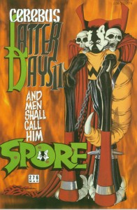 "The cover of Cerebus 276, by Dave Sim and Gerhard, showing Cerebus dressed up as Spawn, but with a Charlie Brown sweater, with the caption ""And men shall call him SPORE"""