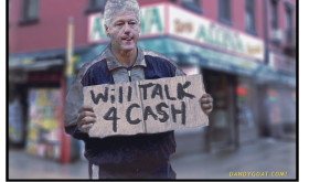 "A humorous image of Bill Clinton holding a sign saying ""will talk 4 cash"", found with the aid of Google Image Search. I suspect this was Photoshopped, and is not a genuine photograph of the former President of the United States."