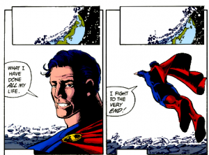 "Two panels, showing a man who looks a lot like Superman. Panel one has his face, turned to face the reader. He says ""What I have done all my life"". Panel two has him flying into a white void, saying ""I fight to the very end!"""
